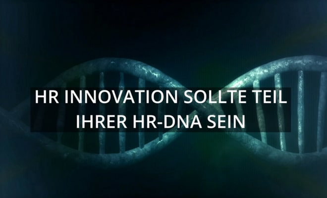 HR Innovation sollte Teil Ihrer HR-DNA sein