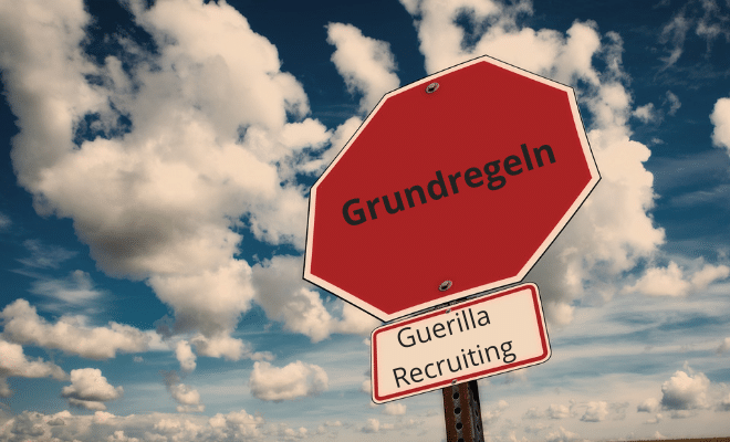 Guerilla Recruiting Grundregeln